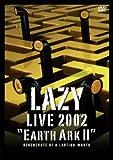LAZY LIVE 2002 宇宙船地球号II「regenerate of a lasting worth」 [DVD]