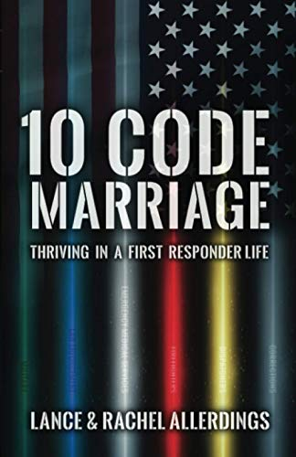 Compare Textbook Prices for 10 Code Marriage: Thriving in a First Responder Life  ISBN 9781950385546 by Allerdings, Rachel,Allerdings, Lance