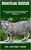 American Bobtail: The complete American Bobtail Cat owners manual for Complete beginners (English Edition)