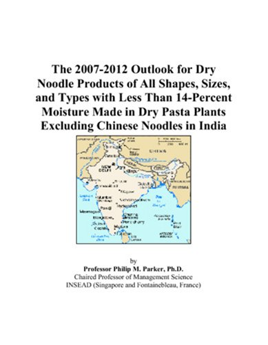 The 2007-2012 Outlook for Dry Noodle Products of All Shapes, Sizes, and Types with Less Than 14-Percent Moisture Made in Dry Pasta Plants Excluding Chinese Noodles in India