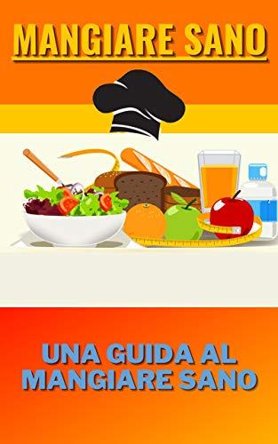 Mangiare sano: Una guida al mangiare sano