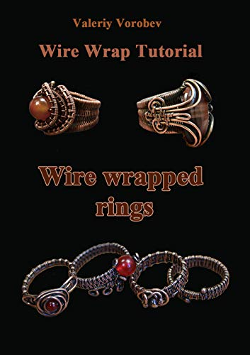 Wire wrap Jewelry tutorial. Wire wrapped rings. A step by step guide to start wire wrapping.: Wire wrapped rings. A step by step guide. An Illustrated tutorial of the Wire Wrapping Art (1)