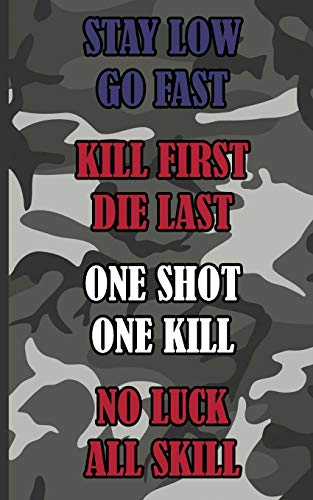 Stay Low Go Fast Kill First Die Last One Shot One Kill No Luck All Skill: Camouflage Military Blank Lines Journal for Soldiers, Officers and Veterans of the US Army (Gift Notebook)