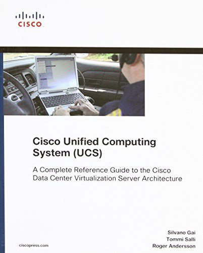 Download Cisco Unified Computing System (UCS) (Data Center): A Complete Reference Guide to the Cisco Data Center Virtualization Server Architecture (Networking Technology) 1587141930