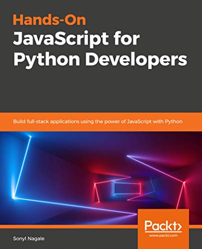 Hands-on JavaScript for Python Developers: Build full-stack applications using the power of JavaScript with Python Front Cover