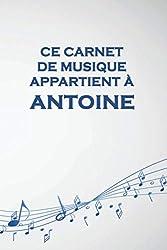 Ce carnet de musique appartient à Antoine: Cahier de partitions: Papier manuscrit / 12 portées par page / idée cadeau