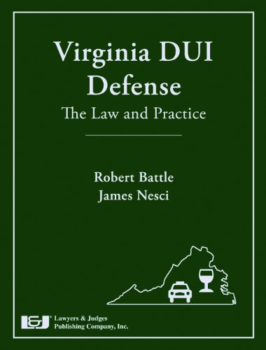 Download Virginia DUI Defense: The Law and Practice 1933264926