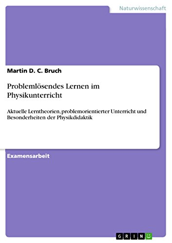 Problemlösendes Lernen im Physikunterricht: Aktuelle Lerntheorien, problemorientierter Unterricht und Besonderheiten der Physikdidaktik