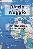Diario di Viaggio - Rendi memorabile ogni tuo viaggio: Taccuino, quaderno per organizzare il tuo viaggio: Budget, Check-list, Alloggi, Itinerari di Viaggio e note giornaliere.