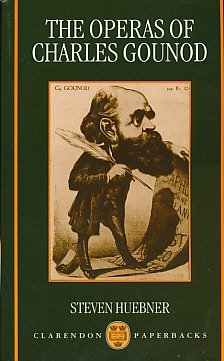 The Operas of Charles Gounod (Clarendon Paperbacks)