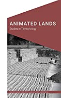 Animated Lands: Studies in Territoriology (Cultural Geographies + Rewriting the Earth)