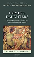 Homer's Daughters: Women's Responses to Homer in the Twentieth Century and Beyond (Classical Presences)