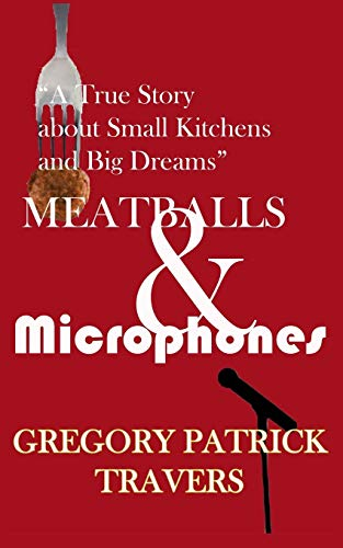 Meatballs & Microphones: A True Story About Small Kitchens and Big Dreams