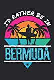 I d Rather Be in Bermuda: Travel Journal, Blank Lined Paperback Travel Planner, Traveler Gift, 150 pages, college ruled
