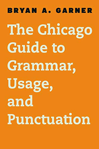 Compare Textbook Prices for The Chicago Guide to Grammar, Usage, and Punctuation Chicago Guides to Writing, Editing, and Publishing Illustrated Edition ISBN 9780226188850 by Garner, Bryan A.