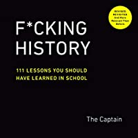 F*cking History: 111 Lessons You Should Have Learned in School