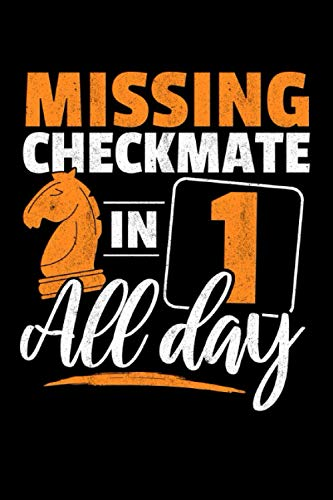 Missing Checkmate In 1 All Day: Notebook of 120 pages of lined paper (6x9 Zoll, appox DIN A5 / 15.24 x 22.86 cm) Funny Chess Player Gift Missing Checkmate In 1 All Day Chess
