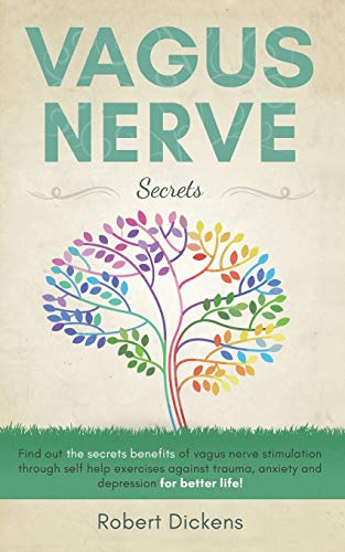Vagus Nerve: Find out how you can enjoy the benefits of vagus nerve stimulation through self-help exercises against trauma, anxiety and depression for better life!