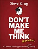 Don t Make Me Think, Revisited: A Common Sense Approach to Web Usability (3rd Edition) (Voices That Matter)