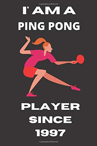 I' AM A PING PONG PLAYER SINCE 1997: Ping Pong Player Journal Notebook lined Pages 6*9 Inch 120 Page Whitepaper Matte Cover For Girls And Boys