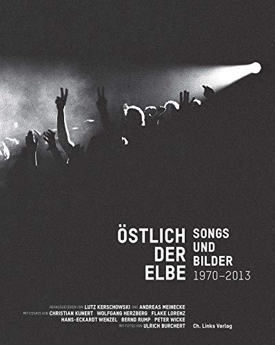 Östlich der Elbe: Songs und Bilder 1970-2013 Mit Fotos von Ulrich Burchert