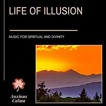 Life Of Illusion - Music For Spiritual And Divinity