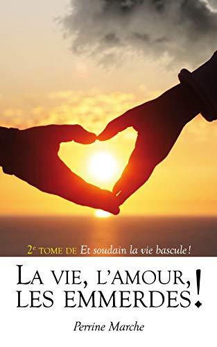 La vie, L'amour, Les emmerdes ! (Et soudain la vie bascule ! t. 2) (French Edition)