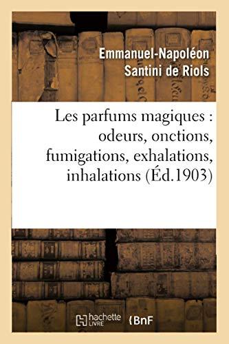 Les parfums magiques : odeurs, onctions, fumigations, exhalations, inhalations (Philosophie)