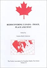 Redsicovering Canada: Image, Place and Text (The Nordic Association for Canadian Studies Text Series)