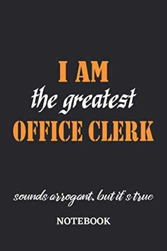 I am the Greatest Office Clerk sounds arrogant, but it's true Notebook: 6x9 inches - 110 graph paper, quad ruled, squared, grid paper pages • Greatest ... working Job Journal • Gift, Present Idea