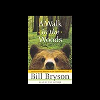 A Walk in the Woods                   By:                                                                                                                                 Bill Bryson                               Narrated by:                                                                                                                                 Bill Bryson                      Length: 5 hrs and 58 mins     3,444 ratings     Overall 4.4