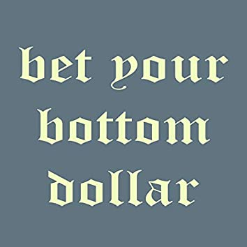 Bet Your Bottom Dollar