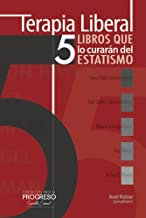 Terapia Liberal: 5 libros que lo curarán del estatismo (Papeles Libres) (Spanish Edition)