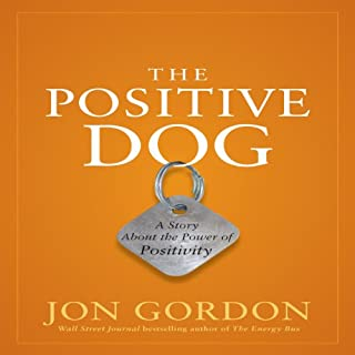 The Positive Dog     A Story About the Power of Positivity               By:                                                                                                                                 Jon Gordon                               Narrated by:                                                                                                                                 Jon Gordon                      Length: 1 hr and 29 mins     1,147 ratings     Overall 4.0