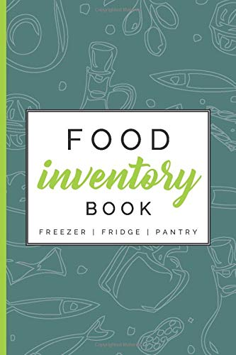 Food Inventory Book - Freezer | Fridge | Pantry: Logbook to efficiently track, organize and manage the food in your domestic kitchen