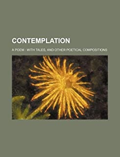 Contemplation; A Poem with Tales, and Other Poetical Compositions