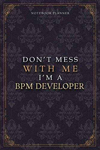 Notebook Planner Don't Mess With Me I'm A Bpm Developer Luxury Job Title Working Cover: Teacher, Work List, 6x9 inch, 5.24 x 22.86 cm, Budget Tracker, Pocket, Diary, 120 Pages, A5, Budget Tracker