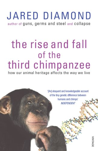 The Rise And Fall Of The Third Chimpanzee: how our animal heritage affects the way we live: Evolution and Human Life