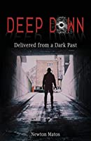 Deep Down: Delivered from a Dark Past