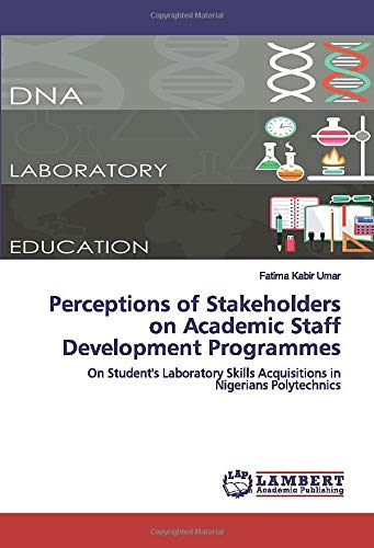 Perceptions of Stakeholders on Academic Staff Development Programmes: On Student's Laboratory Skills Acquisitions in Nigerians Polytechnics