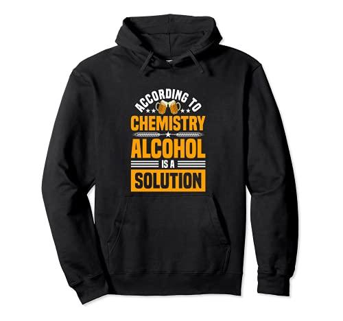De acuerdo con la química el alcohol es una solución - alcohol divertido Sudadera con Capucha
