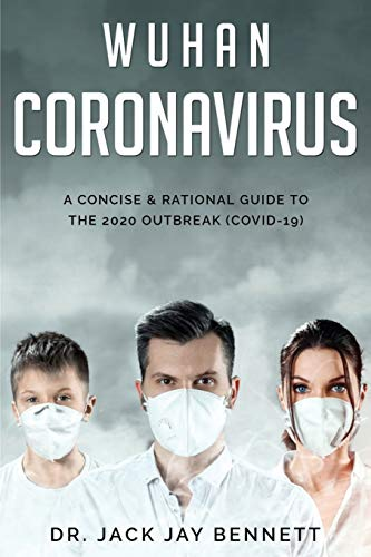 WUHAN CORONAVIRUS A Concise & Rational Guide to the 2020 Outbreak (COVID-19)