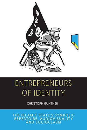 Entrepreneurs of Identity: The Islamic State's Symbolic Repertoire (Integration and Conflict Studies Book 25) (English Edition)