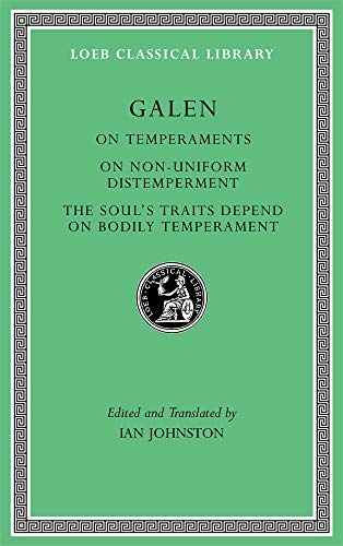 Galen: On Temperaments. On Non-Uniform Distemperment. The Soul's Traits Depend on Bodily Temperament (Loeb Classical Library)