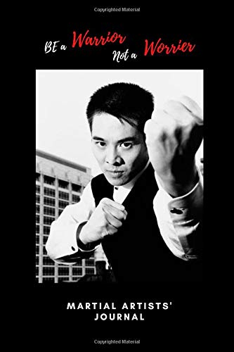 Be a Warrior not a Worrier: Martial Artists' Journal sword moving at the speed of truth chuan wu style classics karate shotokan nishiyama training ... contemporary jeet kune do fighters club box