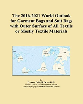 The 2016-2021 World Outlook for Garment Bags and Suit Bags with Outer Surface of All Textile or Mostly Textile Materials