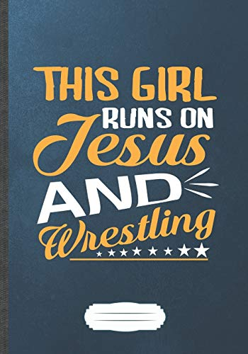 This Girl Runs On Jesus And Wrestling: Funny Lined Notebook Journal For Usa Wrestling Fan, Wrestling Coach, Inspirational Saying Unique Special Birthday Gift Modern Creative Writing B5 110 Pages