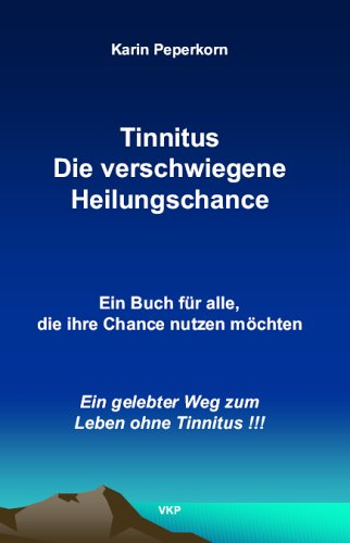 """Tinnitus Die verschwiegene Heilungschance \""""Ein Buch für alle, die Ihre Chance nutzen möchten\"""""""