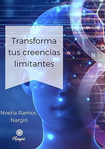 Transforma tus creencias limitantes (Spanish Edition)