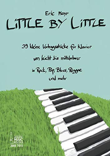 Little By Little: 39 kleine Vortragsstücke für Klavier von leicht bis mittelschwer in Rock, Pop, Blues, Reggae und mehr